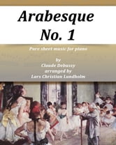 Arabesque No. 1 Pure sheet music for piano by Claude Debussy arranged by Lars Christian Lundholm ebook by Pure Sheet Music