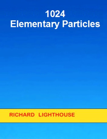 1024 Elementary Particles ebook by Richard Lighthouse