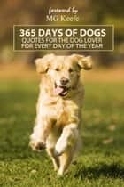 365 Days of Dogs: Inspirational Quotes for Dog Lovers for Every Day of the Year ebook by MG Keefe