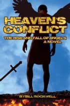 Heaven's Conflict - The Rise and Fall of Angels, A Novel ebook by Bill Rockwell