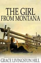 The Girl from Montana ebook by Grace Livingston Hill