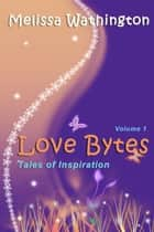 LOVE BYTES: Volume 1 Tales of Inspiration ebook by Melissa Wathington