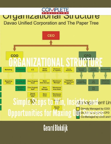 Organizational Structure - Simple Steps to Win, Insights and Opportunities for Maxing Out Success ebook by Gerard Blokdijk