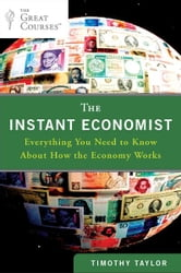 The Instant Economist - Everything You Need to Know About How the Economy Works ebook by Timothy Taylor
