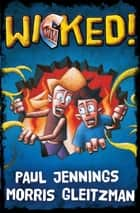 Wicked! Bind Up ebook by Paul Jennings, Morris Gleitzman