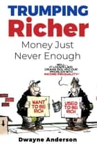 Trumping Richer Money Just Never Enough ebook by Dwayne Anderson