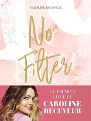 No Filter ebook by Caroline RECEVEUR
