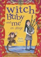 Witch Baby and Me On Stage ebook by Debi Gliori