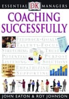 Coaching Successfully ebook by John Eaton, Roy Johnson, Andy Bruce