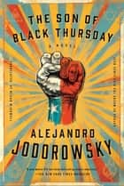 The Son of Black Thursday ebook by Alejandro Jodorowsky, Megan McDowell