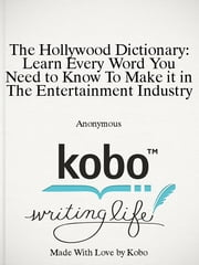 The Hollywood Dictionary: Learn Every Word You Need to Know To Make it in The Entertainment Industry ebook by Anonymous
