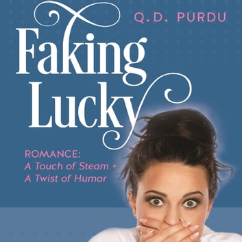 Faking Lucky ebook by Q. D. Purdu