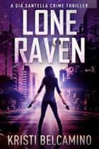 Lone Raven ebook by Kristi Belcamino