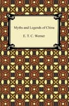 Myths and Legends of China 電子書籍 by E. T. C. Werner
