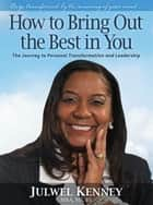 How to Bring Out the Best in You ebook by Julwel Kenney