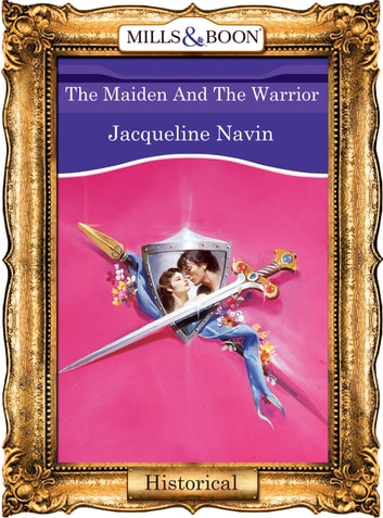 The Maiden And The Warrior (Mills & Boon Vintage 90s Modern) ebook by Jacqueline Navin