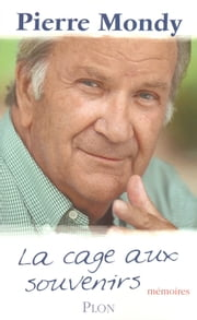 La cage aux souvenirs. Mémoires ebook by Pierre MONDY