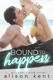 Bound to Happen - GIRL GEAR, #3 ebook by Alison Kent