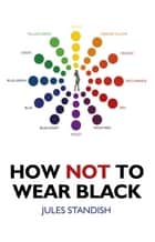 How Not to Wear Black ebook by Jules Standish