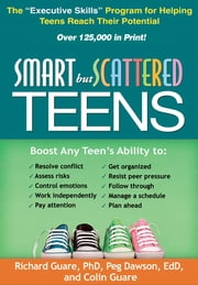 "Smart but Scattered Teens - The ""Executive Skills"" Program for Helping Teens Reach Their Potential ebook by Richard Guare, PhD, Peg Dawson,..."
