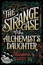 The Strange Case of the Alchemist's Daughter ebook by