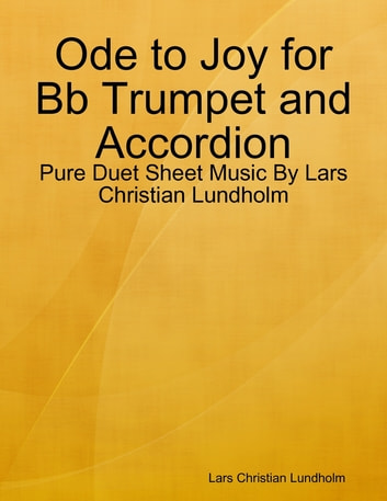 Ode to Joy for Bb Trumpet and Accordion - Pure Duet Sheet Music By Lars Christian Lundholm ebook by Lars Christian Lundholm