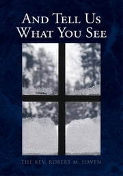 And Tell Us What You See ebook by Robert Marshall Haven
