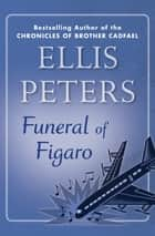 Funeral of Figaro ebook by Ellis Peters