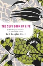 The Sufi Book of Life ebook by Neil Douglas-Klotz