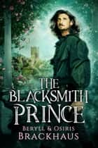 The Blacksmith Prince ebook by Osiris Brackhaus, Beryll Brackhaus