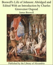 Boswell's Life of Johnson: Abridged and Edited With an Introduction by Charles Grosvenor Osgood ebook by James Boswell