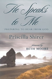 He Speaks to Me - Preparing to Hear the Voice of God ebook by Priscilla C. Shirer