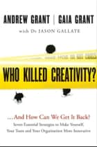 Who Killed Creativity? - ...And How Do We Get It Back? ebook by Andrew Grant, Gaia Grant, Jason Gallate