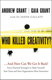 Who Killed Creativity? - ...And How Do We Get It Back? ebook by Andrew Grant,Gaia Grant,Jason Gallate