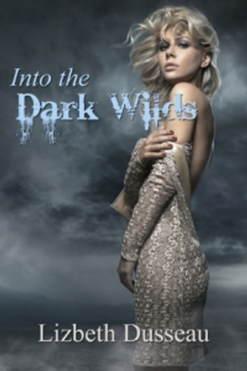 Into The Dark Wilds ebook by Lizbeth Dusseau