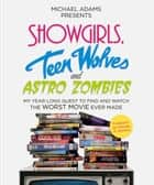Showgirls, Teen Wolves and Astro Zombies ebook by Michael Adams