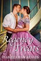 Regency Treats: Ten Romance Short Stories Boxed Set ebook by Isabella Hargreaves