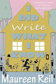 I Did Write What I Know ebook by Maureen Reil