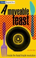 A Moveable Feast - Inside the Food Truck Revolution ebook by Jennifer Bain