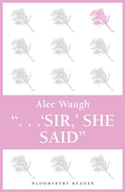 'Sir!' She Said ebook by Alec Waugh