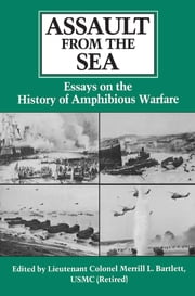 Assault from the Sea - Essays on the History of Amphibious Warfare ebook by Merrill L. Bartlett