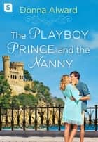 The Playboy Prince and the Nanny ebook by Donna Alward