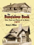 The Bungalow Book ebook by Henry L. Wilson