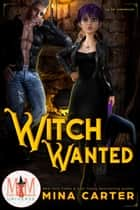 Witch Wanted: Magic and Mayhem Universe - La Fay Chronicles, #1 ebook by Mina Carter