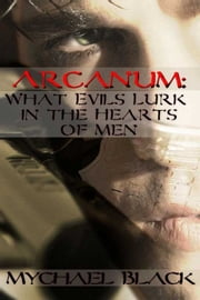What Evils Lurk in the Hearts of Men ebook by Mychael Black