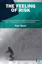 The Feeling of Risk - New Perspectives on Risk Perception ebook by Paul Slovic