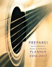 Prepare! 2016-2017 - An Ecumenical Music & Worship Planner ebook by David L. Bone,Mary J. Scifres