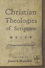 Christian Theologies of Scripture - A Comparative Introduction ebook by Justin S. Holcomb