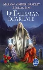 Le Talisman écarlate (Le Cycle du Trillium, tome 2) ebook by Marion Zimmer Bradley, Julian May