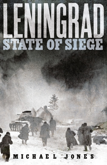 Leningrad - State of Siege ebook by Michael Jones,Michael Jones